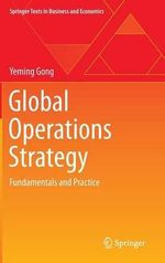 Global Operations Strategy : Transforming Organizational Community to Strengthe... - Yeming Gong