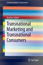 Transnational Marketing and Transnational Consumers : Identify, Understand, and Overcome Them - Ibrahim Sirkeci