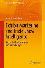 Exhibit Marketing and Trade Show Intelligence : Quantitative Studies and Empirical Applications - Klaus Solberg Soilen