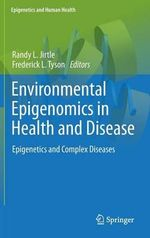 Environmental Epigenomics in Health and Disease : Epigenetics and Complex Diseases