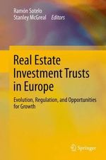 Real Estate Investment Trusts in Europe : Evolution, Regulation, and Opportunities for Growth