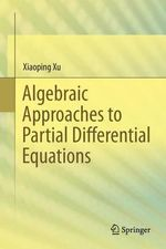 Algebraic Approaches to Partial Differential Equations : Partial Differential Equations - Xiaoping Xu
