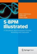 S-BPM Illustrated : A Storybook About Business Process Modeling and Execution - Albert Fleischmann