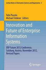 Innovation and Future of Enterprise Information Systems : Erp Future 2012 Conference, Salzburg, Austria, November 2012, Revised Papers