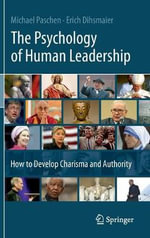 The Psychology of Human Leadership : How to Develop Charisma and Authority - Michael Paschen