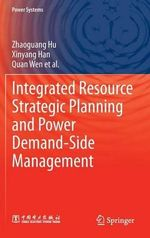 Integrated Resource Strategic Planning and Power Demand-Side Management : Methods, Tools and Case Studies - Zhaoguang Hu