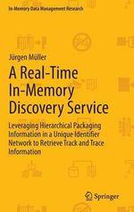 A Real-time In-memory Discovery Service : Leveraging Hierarchical Packaging Information in a Unique Identifier Network to Retrieve Track and Trace Information - Jurgen Muller