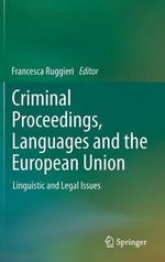 Criminal Proceedings, Languages and the European Union : Linguistic and Legal Issues