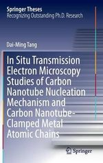In Situ Transmission Electron Microscopy Studies of Carbon Nanotube Nucleation Mechanism and Carbon Nanotube-Clamped Metal Atomic Chains - Dai-Ming Tang