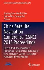 China Satellite Navigation Conference (CSNC) 2013 Proceedings : Precise Orbit Determination & Positioning Atomic Clock Technique & Time-Frequency Syste