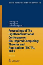 Proceedings of The Eighth International Conference on Bio-Inspired Computing : Theories and Applications (BIC-TA), 2013