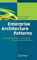 Enterprise Architecture Patterns : Practical Solutions for Recurring It-Architecture Problems - Thierry D. Perroud