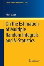 On the Estimation of Multiple Random Integrals and U-Statistics : Reinforcement Learning, Causal Inference, and Pers... - Peter Major
