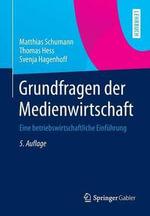 Grundfragen Der Medienwirtschaft : Eine Betriebswirtschaftliche Einfuhrung - Matthias Schumann