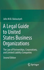 A Legal Guide to United States Business Organizations : The Law of Partnerships, Corporations, and Limited Liability Companies - John M. B. Balouziyeh