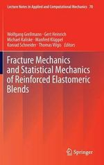 Fracture Mechanics and Statistical Mechanics of Reinforced Elastomeric Blends : Complexity in Interdisciplinary Research and Appli...