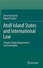 Atoll Island States and International Law : Climate Change Displacement and Sovereignty - Lilian Yamamoto