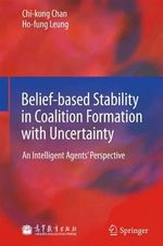 Belief-based Stability in Coalition Formation with Uncertainty : An Intelligent Agents' Perspective - Chi-kong Chan