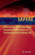 Adaptation and Autonomy : Adaptive Preferences in Enhancing and Ending Life