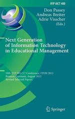 Next Generation of Information Technology in Educational Management : 10th Ifip Wg 3.7 Conference, Item 2012, Bremen, Germany, August 5-8, 2012, Revise