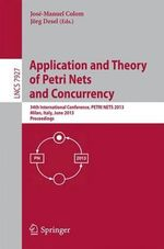 Application and Theory of Petri Nets and Concurrency : 34th International Conference, Petri Nets 2013, Milan, Italy, June 24-28, 2013, Proceedings
