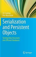 Serialization and Persistent Objects : Turning Data Structures into Efficient Databases - Jiri Soukup