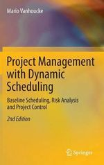 Project Management with Dynamic Scheduling : Baseline Scheduling, Risk Analysis and Project Control - Mario Vanhoucke
