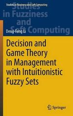 Decision and Game Theory in Management With Intuitionistic Fuzzy Sets : A Festschrift in Honor of Salah Elmaghraby - Deng-Feng Li