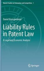 Liability Rules in Patent Law : A Legal and Economic Analysis - Daniel Krauspenhaar
