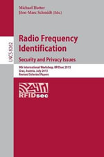 Radio Frequency Identification : Security and Privacy Issues 9th International Workshop, Rfidsec 2013, Graz, Austria, July 9-11, 2013, Revised Selected Papers