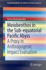 Meiobenthos in the Subequatorial Pacific Abyss : A Proxy in Anthropogenic Impact Evaluation - Teresa Radziejewska