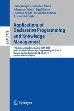 Applications of Declarative Programming and Knowledge Management : 19th International Conference, INAP 2011, and 25th Workshop on Logic Programming, WLP 2011, Vienna, Austria, September 28-30, 2011, Revised Selected Papers