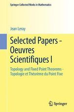 Selected Papers - Oeuvres Scientifiques I : Topology and Fixed Point Theorems Topologie et Theoreme Du Point Fixe Topologie et Theoreme Du Point Fixe