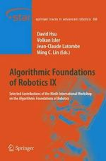 Algorithmic Foundations of Robotics IX : Selected Contributions of the Ninth International Workshop on the Algorithmic Foundations of Robotics
