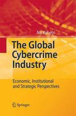 The Global Cybercrime Industry : Economic, Institutional and Strategic Perspectives - Dr. Nir Kshetri