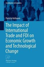 The Impact of International Trade and FDI on Economic Growth and Technological Change : Contributions to Economics - Patricia Hofmann
