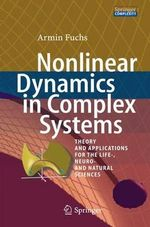 Nonlinear Dynamics in Complex Systems : Theory and Applications for the Life-, Neuro- and Natural Sciences - Armin Fuchs