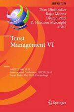 Trust Management : 6th IFIP WG 11.11 International Conference, IFIPTM 2012, Surat, India, May 21-25, 2012, Proceedings