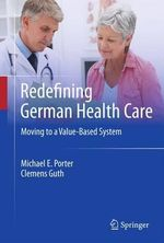 Redefining German Health Care : Moving to a Value-Based System - Michael E. Porter