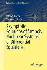 Asymptotic Solutions of Strongly Nonlinear Systems of Differential Equations : Springer Monographs in Mathematics - Valery V. Kozlov