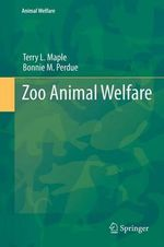 Zoo Animal Welfare : Animal Welfare - Dr Terry L Maple, PH.