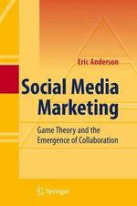 Social Media Marketing : Game Theory and the Emergence of Collaboration - Eric Anderson