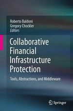 Collaborative Financial Infrastructure Protection : Tools, Abstractions, and Middleware
