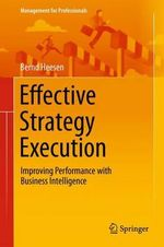 Effective Strategy Execution : Improving Performance with Business Intelligence - Bernd Heesen