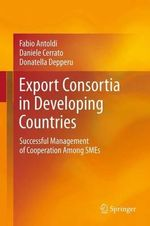 Export Consortia in Developing Countries : Successful Management of Cooperation Among SMEs - Fabio Antoldi