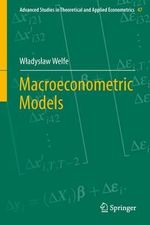 Macroeconometric Models : Advanced Studies in Theoretical and Applied Econometrics - Wladyslaw Welfe