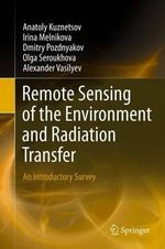 Remote Sensing of the Environment and Radiation Transfer : An Introductory Survey - Anatoly Kuznetsov