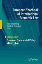 Common Commercial Policy After Lisbon : European Yearbook of International Economic Law / Special Issue
