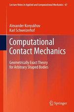 Computational Contact Mechanics : Geometrically Exact Theory for Arbitrary Shaped Bodies - Alexander Konyukhov