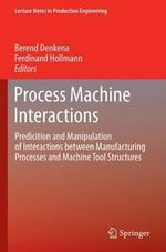 Process Machine Interactions : Predicition and Manipulation of Interactions Between Manufacturing Processes and Machine Tool Structures
